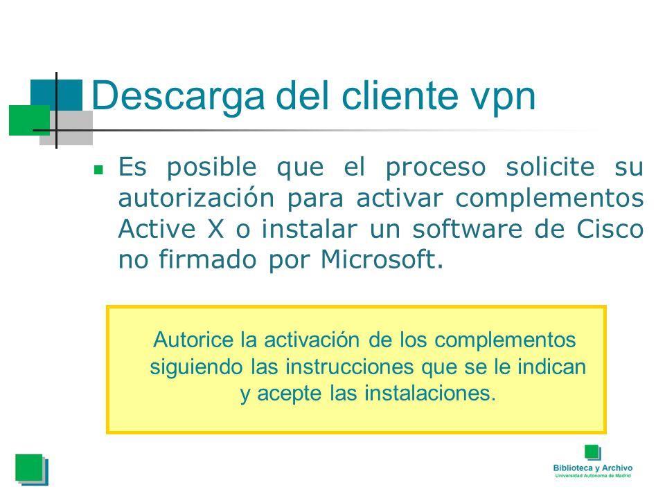 Descarga del cliente vpn Es posible que el proceso solicite su autorización para activar complementos Active X o instalar un software de Cisco no firm