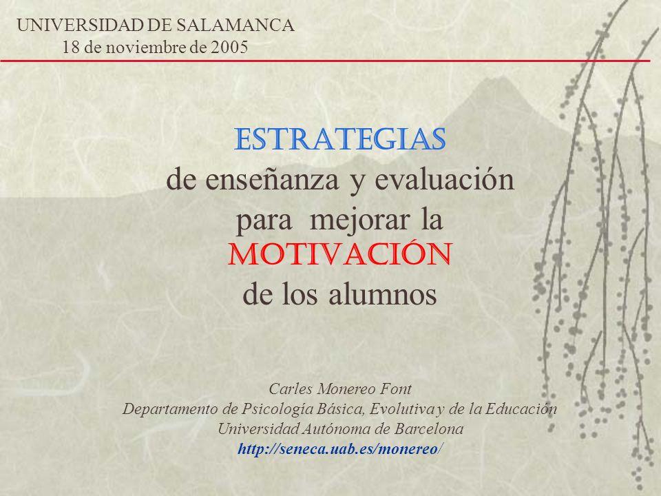 ESTRATEGIAS de enseñanza y evaluación para mejorar la MOTIVACIÓN de los alumnos Carles Monereo Font Departamento de Psicología Básica, Evolutiva y de