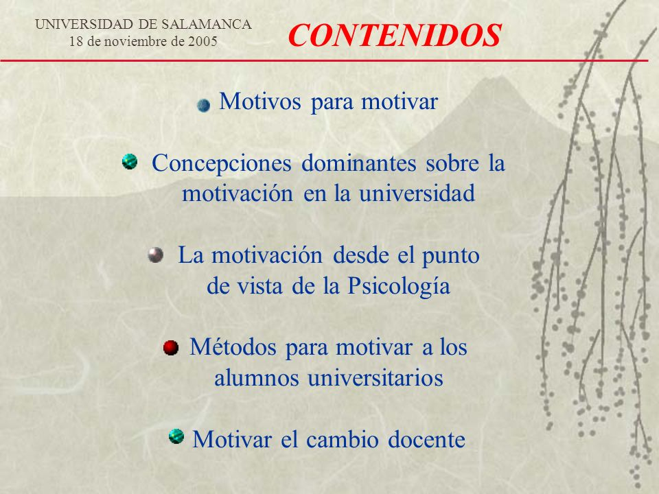 Motivos para motivar Concepciones dominantes sobre la motivación en la universidad La motivación desde el punto de vista de la Psicología Métodos para