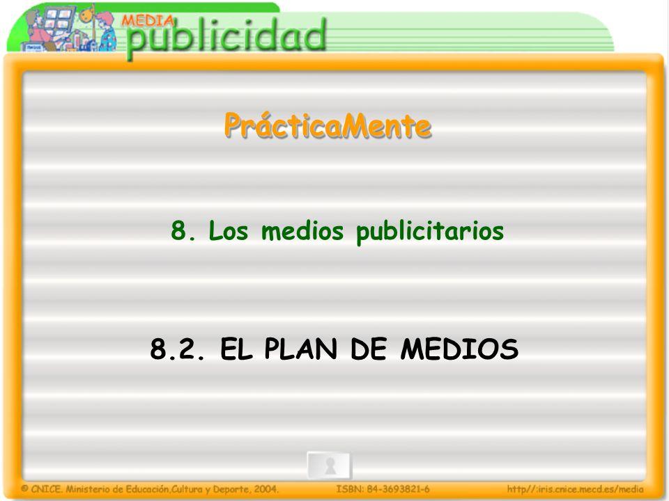 8. Los medios publicitarios 8.2. EL PLAN DE MEDIOS PrácticaMentePrácticaMente