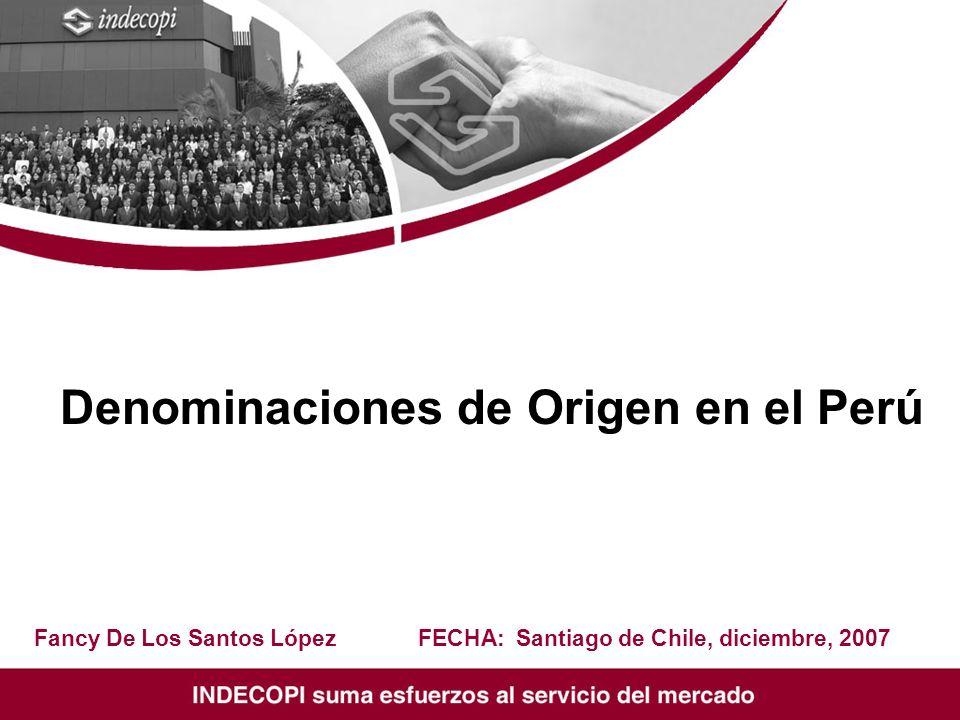 Denominaciones de Origen en el Perú Fancy De Los Santos LópezFECHA: Santiago de Chile, diciembre, 2007