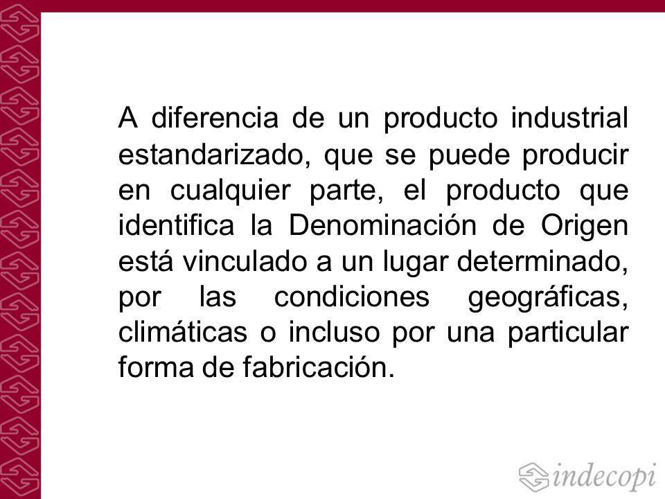 A diferencia de un producto industrial estandarizado, que se puede producir en cualquier parte, el producto que identifica la Denominación de Origen e