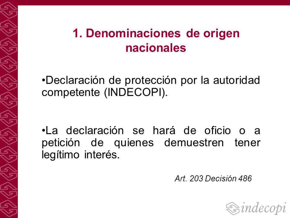 1. Denominaciones de origen nacionales Declaración de protección por la autoridad competente (INDECOPI). La declaración se hará de oficio o a petición