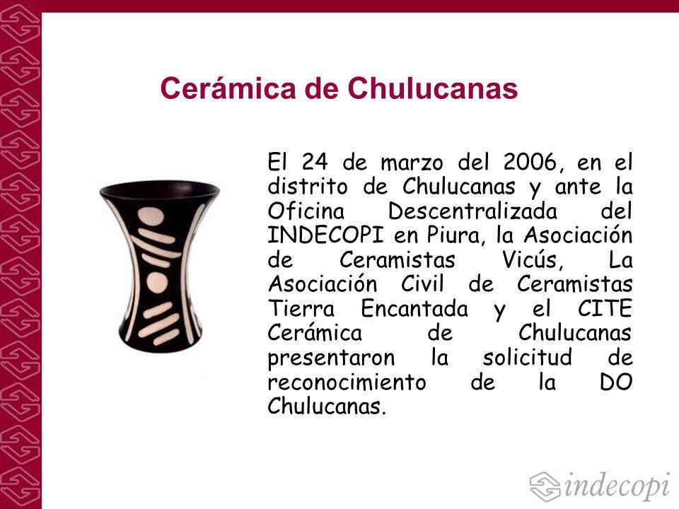 Cerámica de Chulucanas El 24 de marzo del 2006, en el distrito de Chulucanas y ante la Oficina Descentralizada del INDECOPI en Piura, la Asociación de