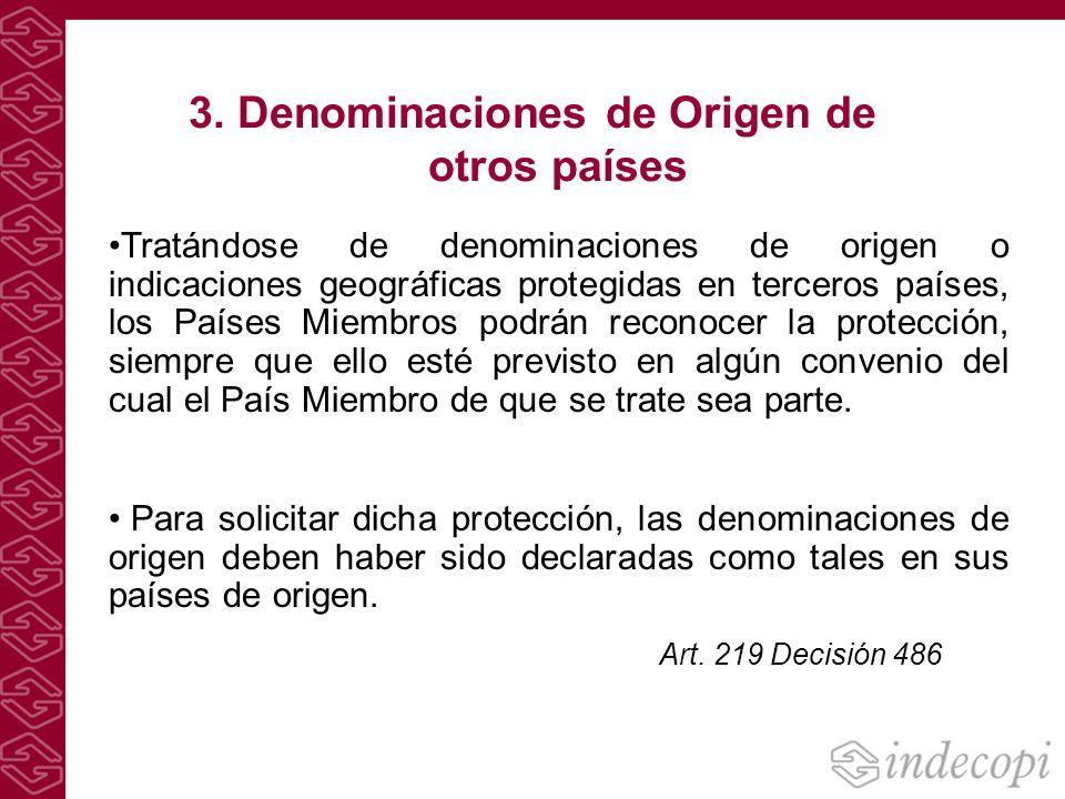 3. Denominaciones de Origen de otros países Tratándose de denominaciones de origen o indicaciones geográficas protegidas en terceros países, los Paíse