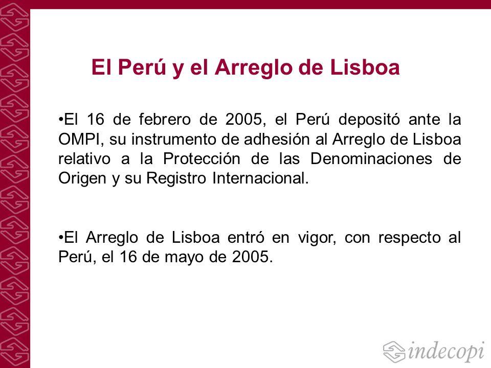 El Perú y el Arreglo de Lisboa El 16 de febrero de 2005, el Perú depositó ante la OMPI, su instrumento de adhesión al Arreglo de Lisboa relativo a la