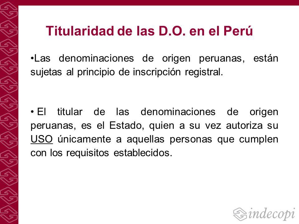 Titularidad de las D.O. en el Perú Las denominaciones de origen peruanas, están sujetas al principio de inscripción registral. El titular de las denom