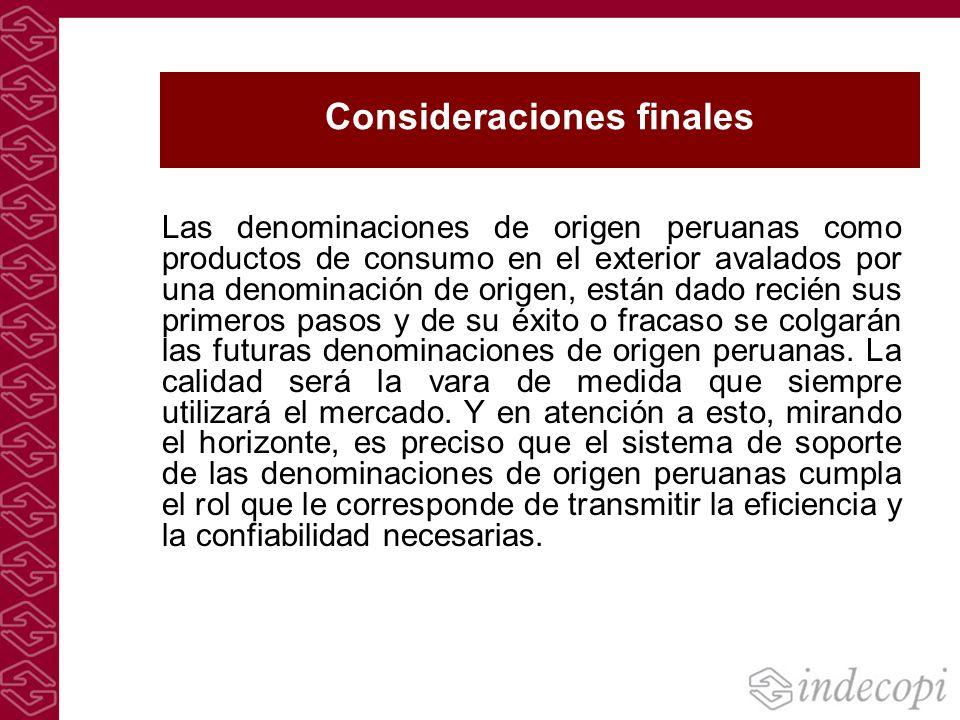 Consideraciones finales Las denominaciones de origen peruanas como productos de consumo en el exterior avalados por una denominación de origen, están