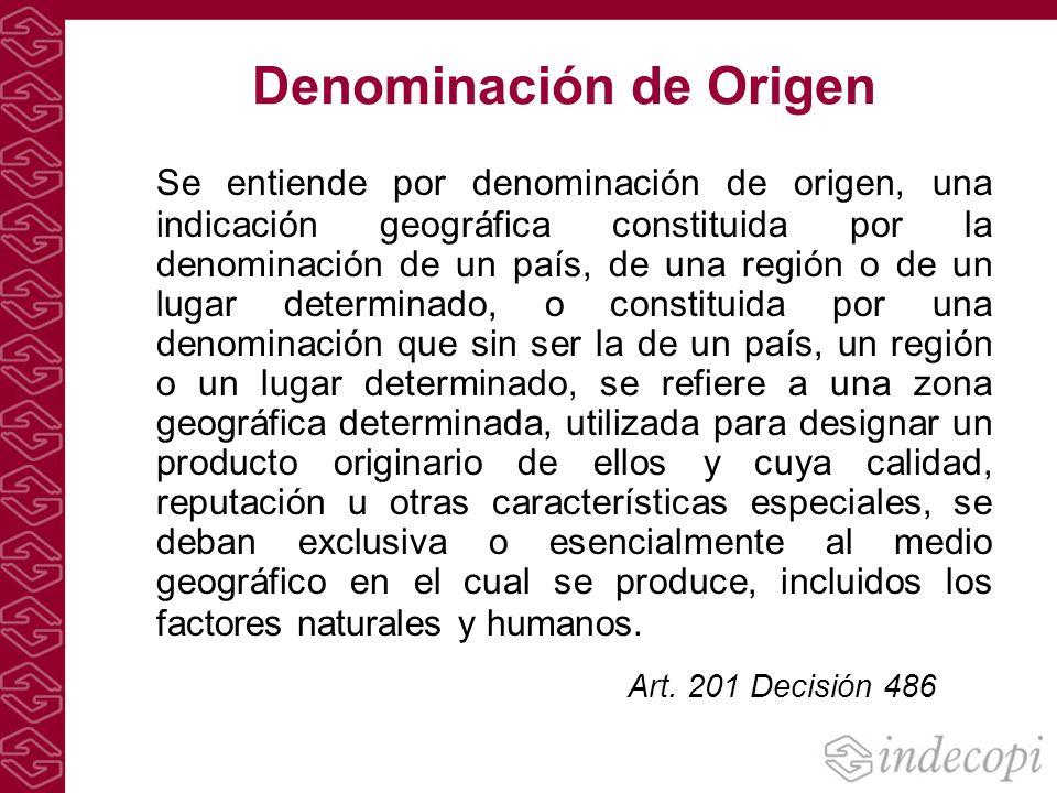 Denominación de Origen Se entiende por denominación de origen, una indicación geográfica constituida por la denominación de un país, de una región o d