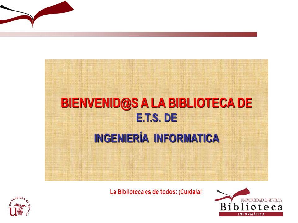 La Biblioteca es de todos: ¡Cuídala! BIENVENID@S A LA BIBLIOTECA DE E.T.S. DE INGENIERÍAINFORMATICA