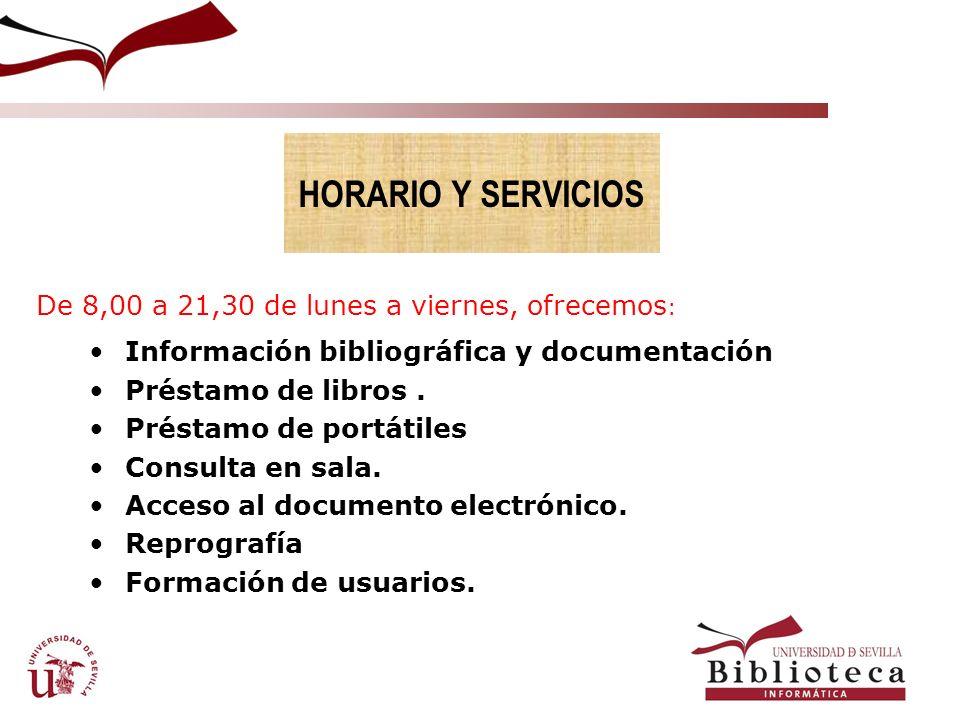 De 8,00 a 21,30 de lunes a viernes, ofrecemos : Información bibliográfica y documentación Préstamo de libros.