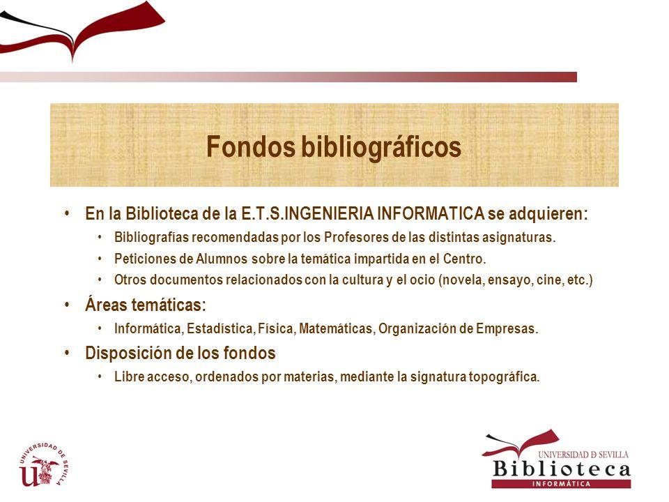 Fondos bibliográficos En la Biblioteca de la E.T.S.INGENIERIA INFORMATICA se adquieren: Bibliografías recomendadas por los Profesores de las distintas asignaturas.
