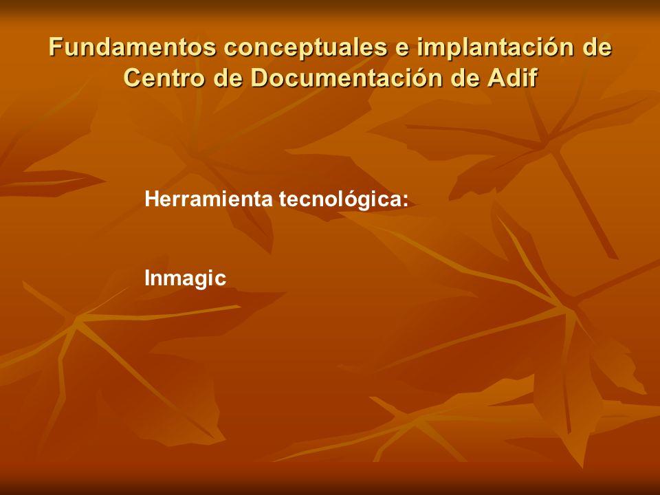 Fundamentos conceptuales e implantación de Centro de Documentación de Adif Herramienta tecnológica: Inmagic