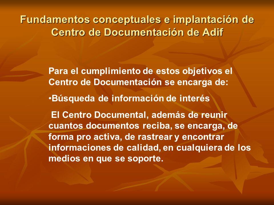 Fundamentos conceptuales e implantación de Centro de Documentación de Adif Para el cumplimiento de estos objetivos el Centro de Documentación se encar