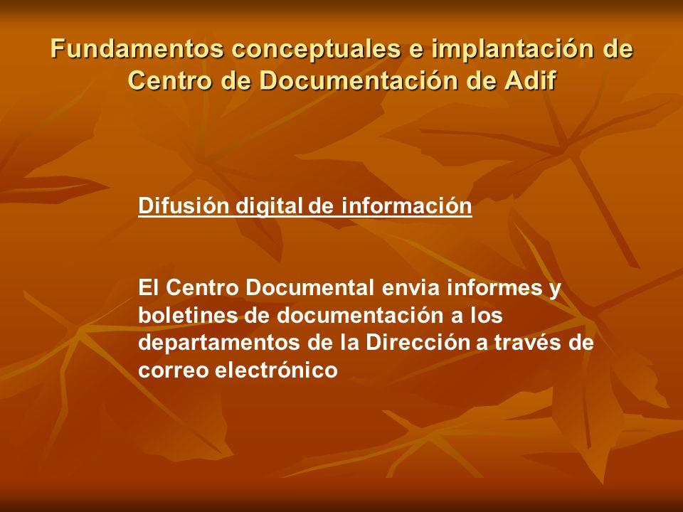 Fundamentos conceptuales e implantación de Centro de Documentación de Adif Difusión digital de información El Centro Documental envia informes y bolet