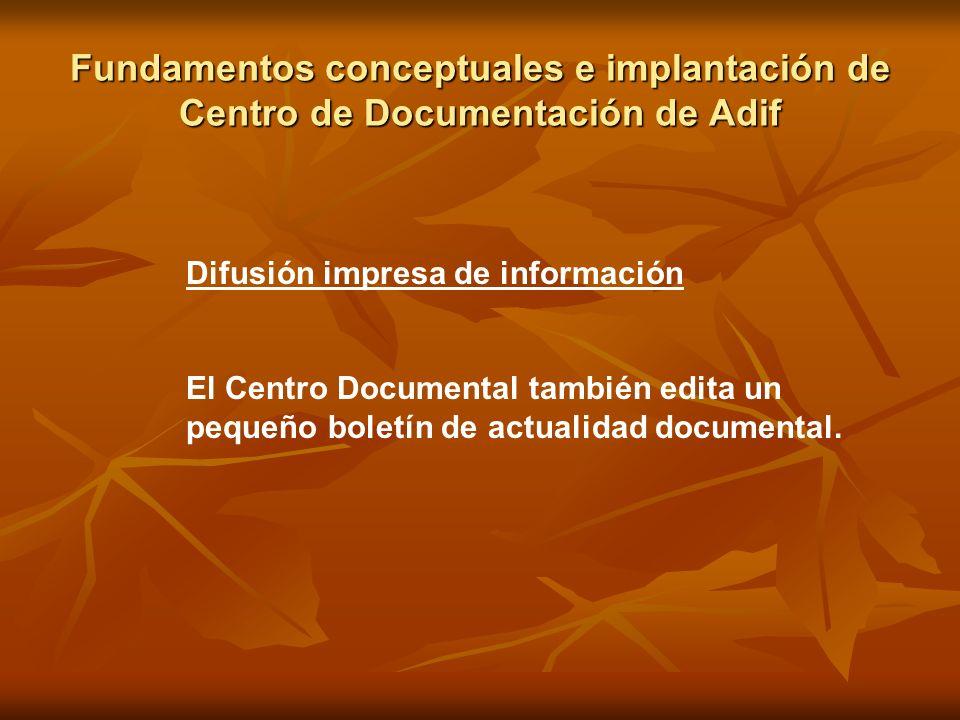 Fundamentos conceptuales e implantación de Centro de Documentación de Adif Difusión impresa de información El Centro Documental también edita un peque