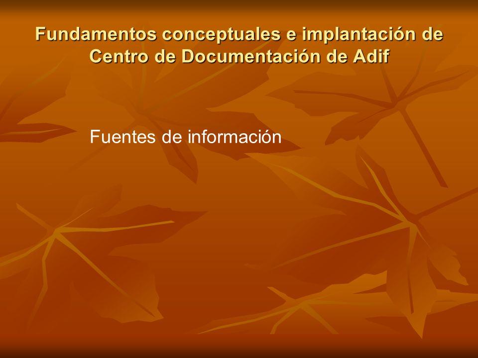 Fundamentos conceptuales e implantación de Centro de Documentación de Adif Fuentes de información