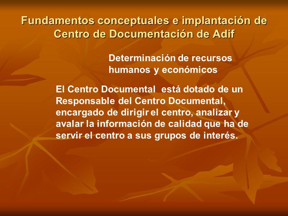 Fundamentos conceptuales e implantación de Centro de Documentación de Adif Determinación de recursos humanos y económicos El Centro Documental está do