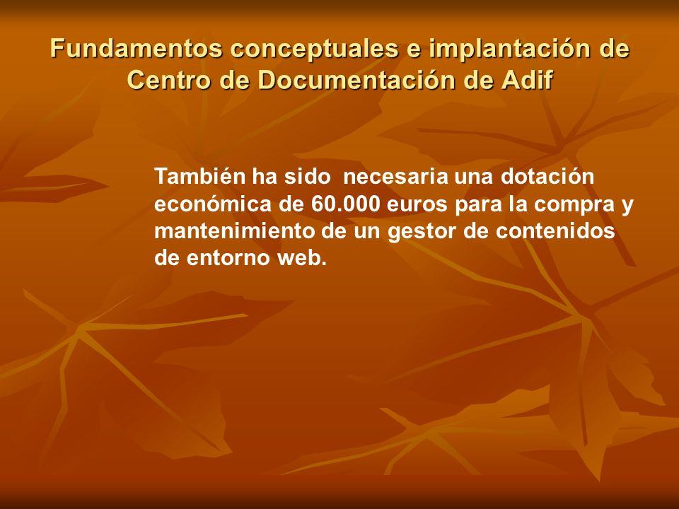 Fundamentos conceptuales e implantación de Centro de Documentación de Adif También ha sido necesaria una dotación económica de 60.000 euros para la co