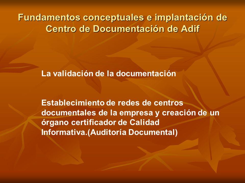Fundamentos conceptuales e implantación de Centro de Documentación de Adif La validación de la documentación Establecimiento de redes de centros docum