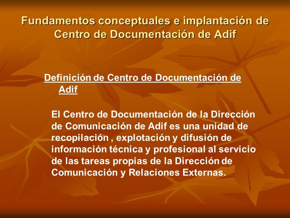 Fundamentos conceptuales e implantación de Centro de Documentación de Adif El Centro de Documentación de la Dirección de Comunicación de Adif es una u