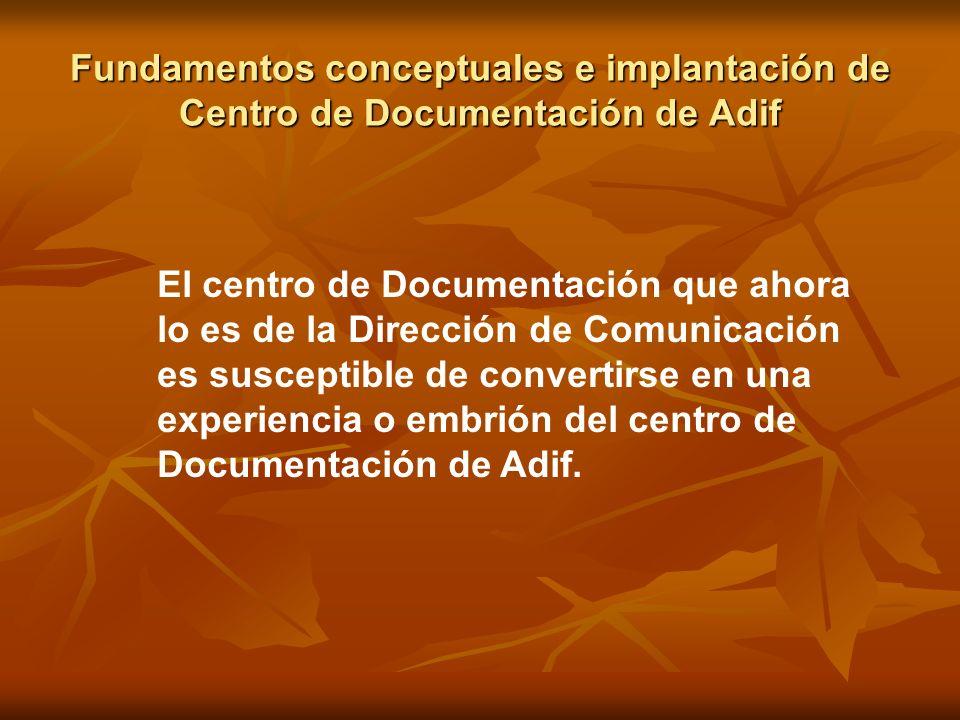 Fundamentos conceptuales e implantación de Centro de Documentación de Adif El centro de Documentación que ahora lo es de la Dirección de Comunicación
