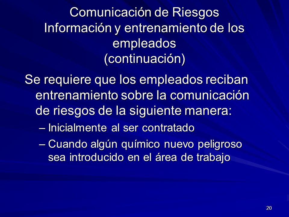 20 Comunicación de Riesgos Información y entrenamiento de los empleados (continuación) Se requiere que los empleados reciban entrenamiento sobre la co