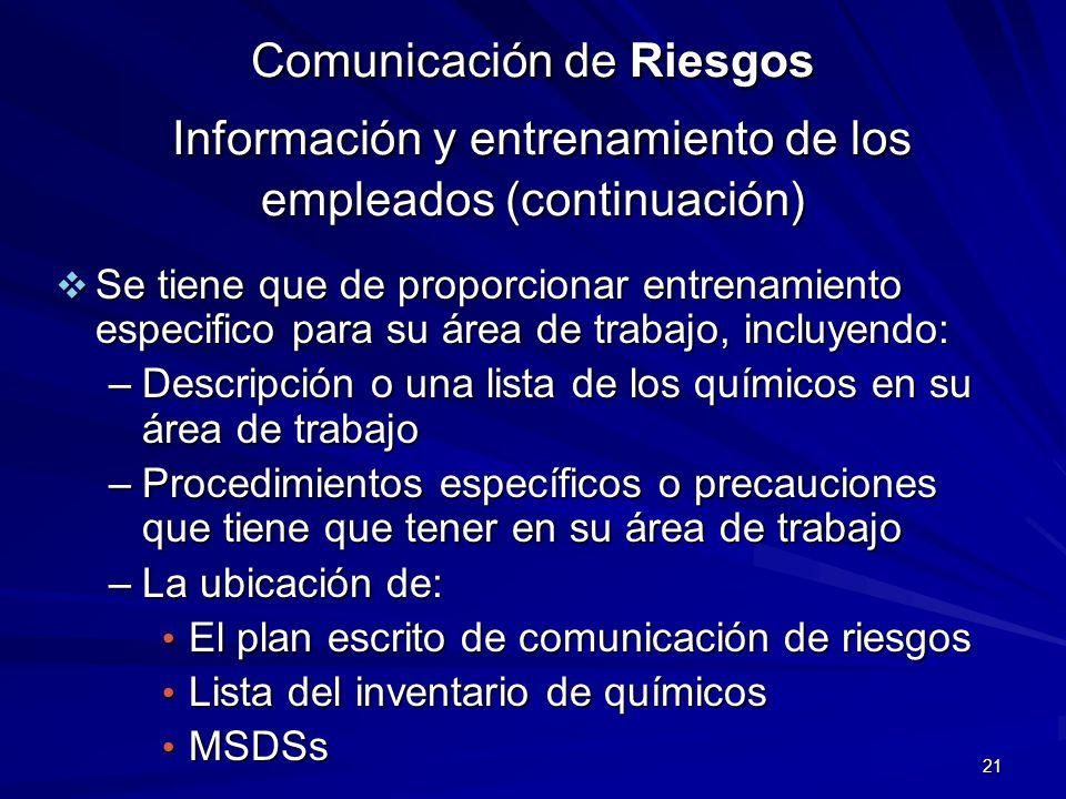 21 Comunicación de Riesgos Información y entrenamiento de los empleados (continuación) Se tiene que de proporcionar entrenamiento especifico para su á