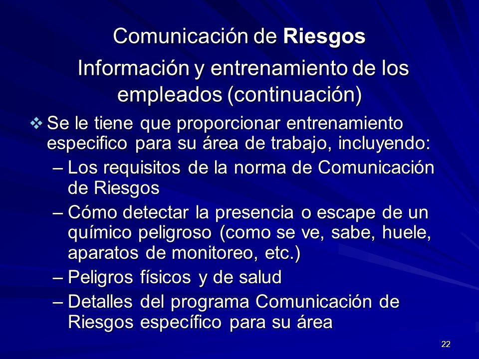 22 Comunicación de Riesgos Información y entrenamiento de los empleados (continuación) Se le tiene que proporcionar entrenamiento especifico para su á