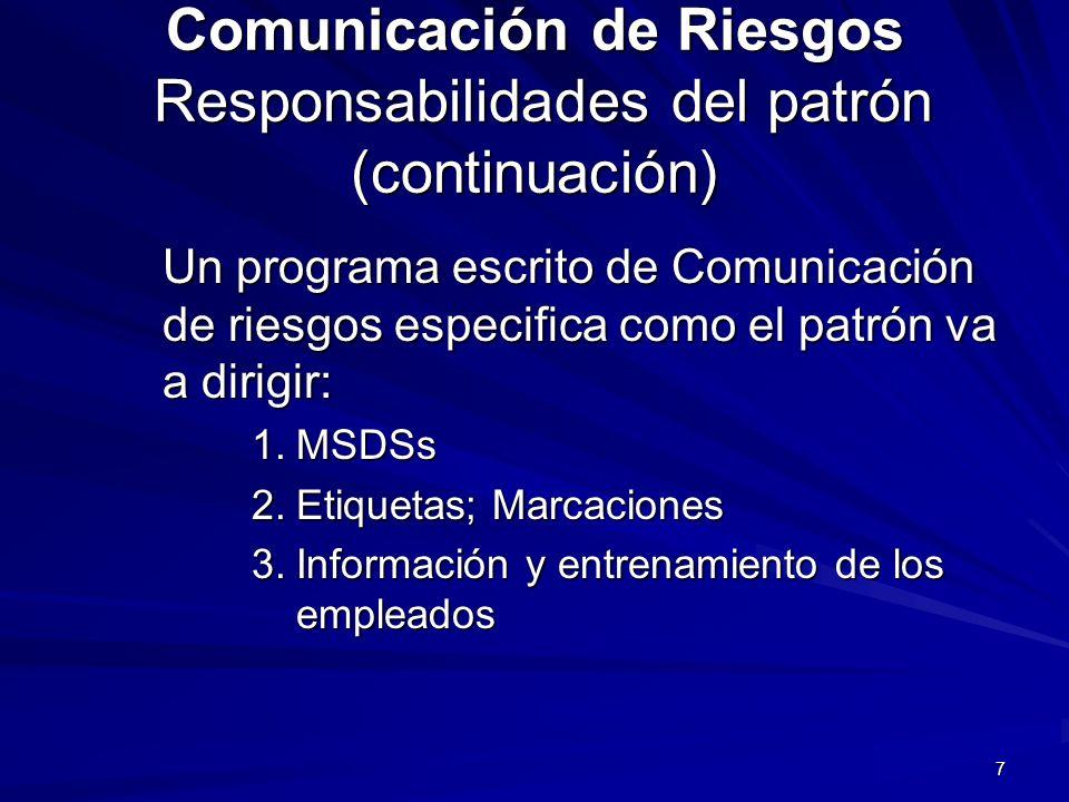 7 Comunicación de Riesgos Responsabilidades del patrón (continuación) Un programa escrito de Comunicación de riesgos especifica como el patrón va a di