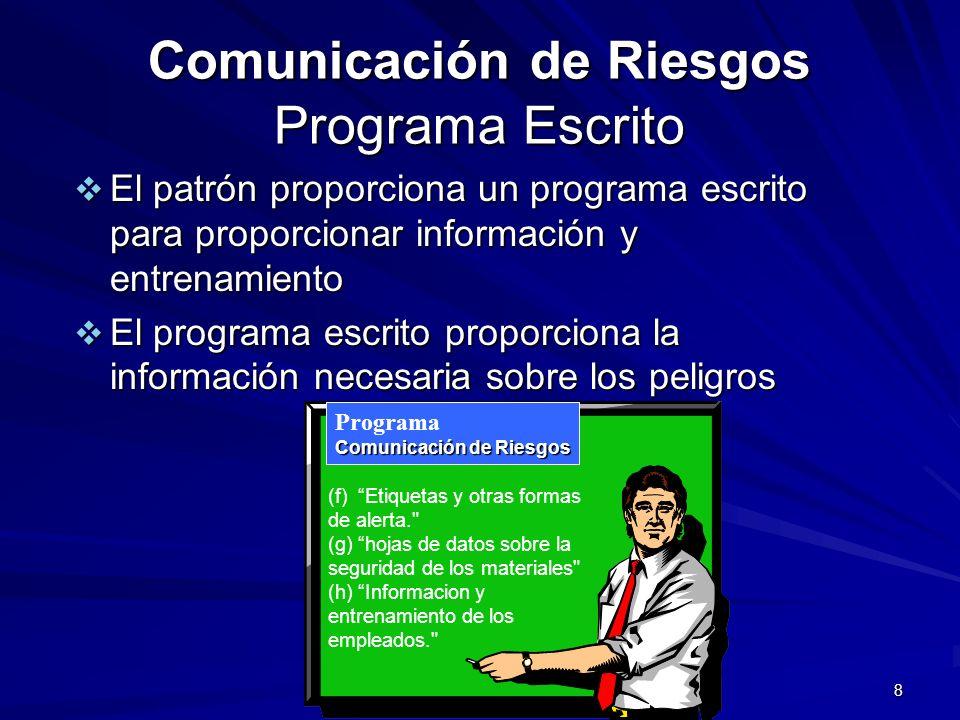 8 Comunicación de Riesgos Programa Escrito El patrón proporciona un programa escrito para proporcionar información y entrenamiento El patrón proporcio