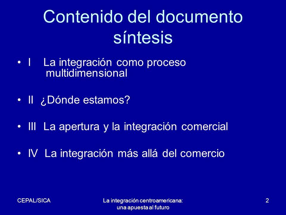 CEPAL/SICALa integración centroamericana: una apuesta al futuro 2 Contenido del documento síntesis I La integración como proceso multidimensional II ¿Dónde estamos.