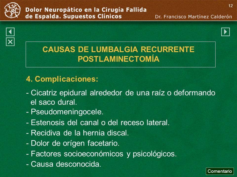 - Pseudomeningocele. - Estenosis del canal o del receso lateral. - Recidiva de la hernia discal. - Dolor de orígen facetario. - Factores socioeconómic