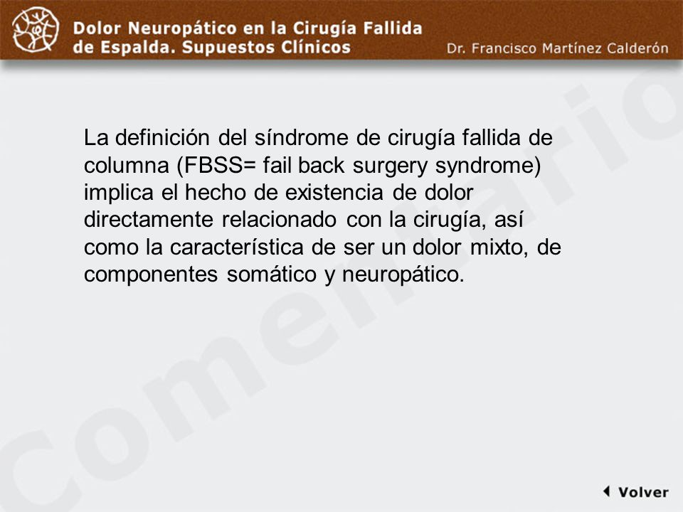 Comentario a diapo2 La definición del síndrome de cirugía fallida de columna (FBSS= fail back surgery syndrome) implica el hecho de existencia de dolo