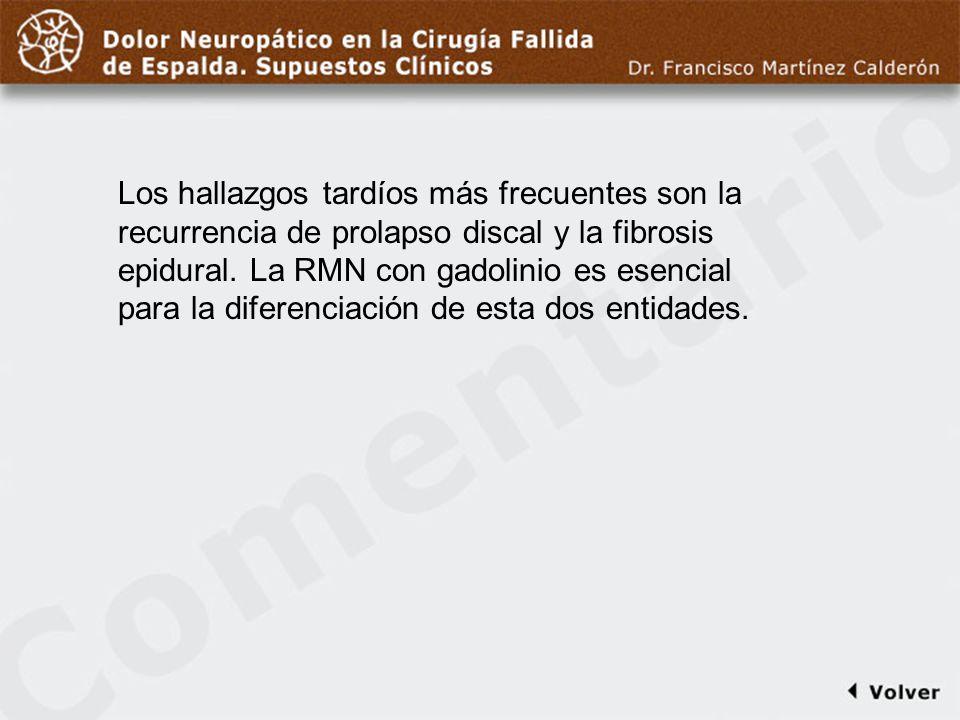 Comentario a diapo15 Los hallazgos tardíos más frecuentes son la recurrencia de prolapso discal y la fibrosis epidural. La RMN con gadolinio es esenci