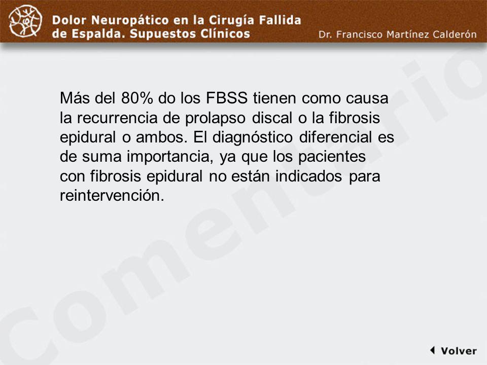Comentario a diapo16 Más del 80% do los FBSS tienen como causa la recurrencia de prolapso discal o la fibrosis epidural o ambos. El diagnóstico difere