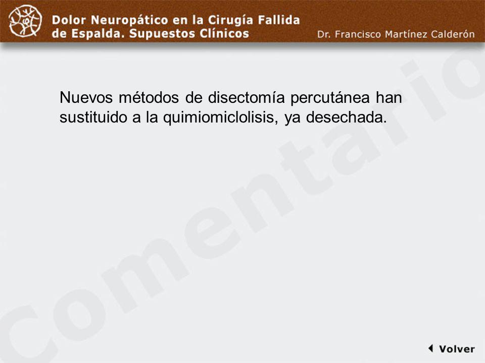 Comentario a diapo26 Nuevos métodos de disectomía percutánea han sustituido a la quimiomiclolisis, ya desechada.