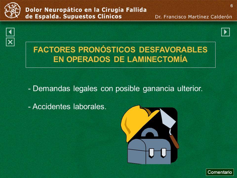 - Demandas legales con posible ganancia ulterior. - Accidentes laborales. FACTORES PRONÓSTICOS DESFAVORABLES EN OPERADOS DE LAMINECTOMÍA Comentario 6