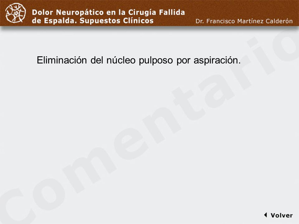 Comentario a diapo27 Eliminación del núcleo pulposo por aspiración.