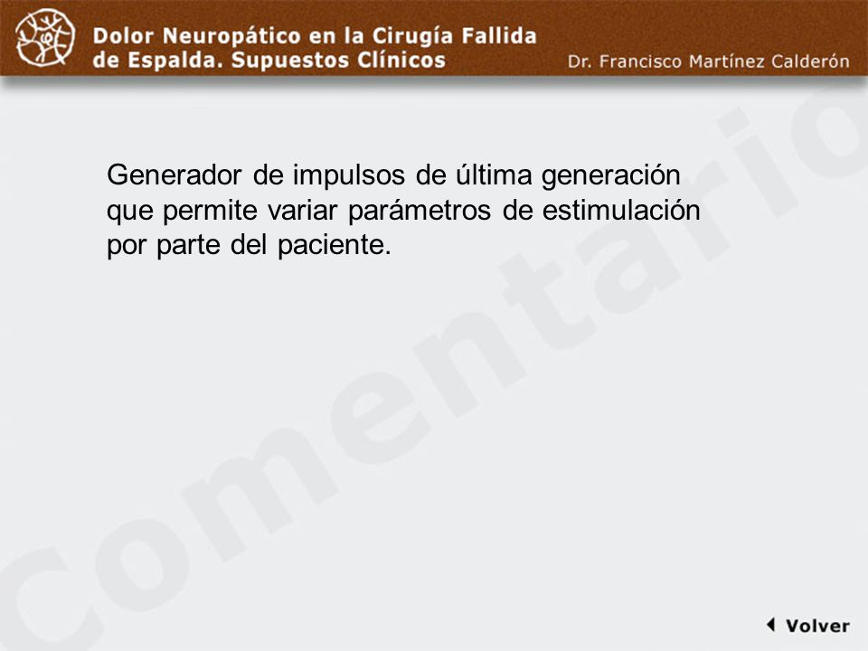 Comentario a diapo40 Generador de impulsos de última generación que permite variar parámetros de estimulación por parte del paciente.