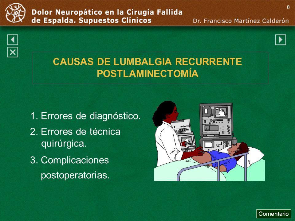 Comentario a diapo15 Los hallazgos tardíos más frecuentes son la recurrencia de prolapso discal y la fibrosis epidural.