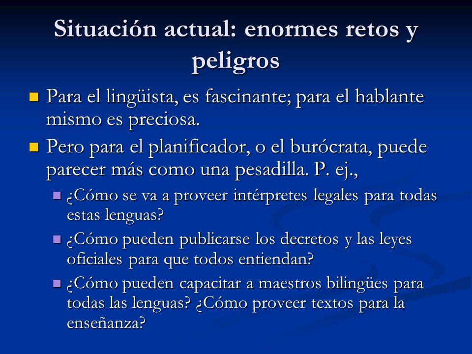 Situación actual: enormes retos y peligros Para el lingüista, es fascinante; para el hablante mismo es preciosa.
