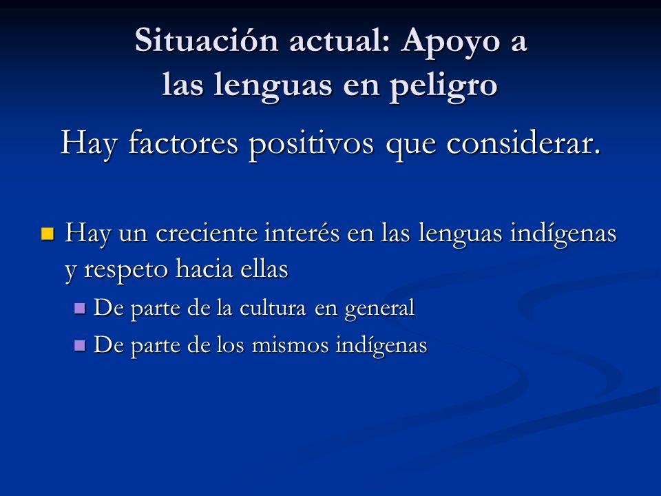 Situación actual: Apoyo a las lenguas en peligro Hay factores positivos que considerar.
