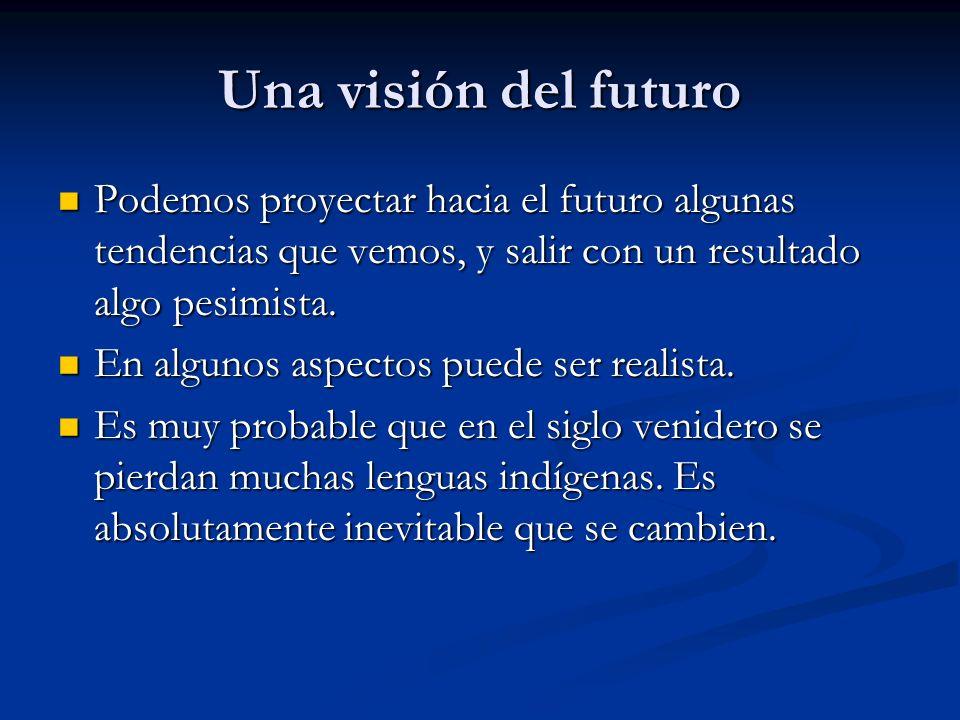 Una visión del futuro Podemos proyectar hacia el futuro algunas tendencias que vemos, y salir con un resultado algo pesimista.