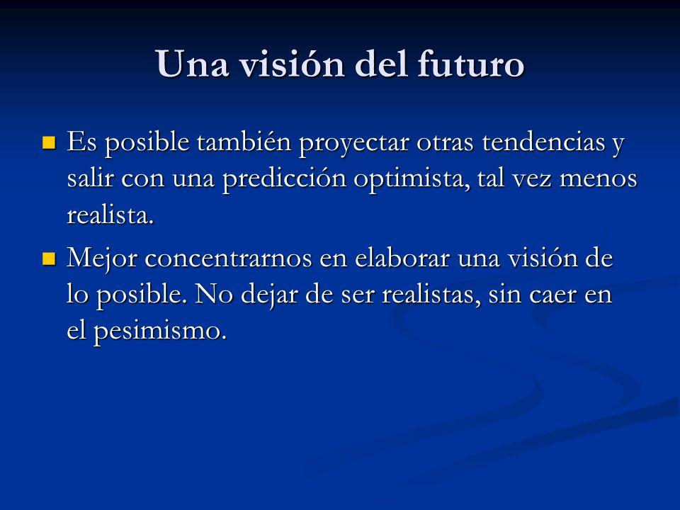 Una visión del futuro Es posible también proyectar otras tendencias y salir con una predicción optimista, tal vez menos realista.