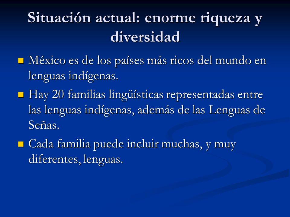 Situación actual: enorme riqueza y diversidad México es de los países más ricos del mundo en lenguas indígenas.