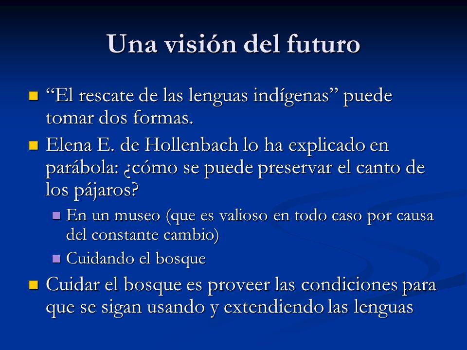 Una visión del futuro El rescate de las lenguas indígenas puede tomar dos formas.