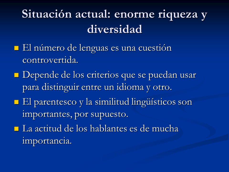 Situación actual: enorme riqueza y diversidad El número de lenguas es una cuestión controvertida.