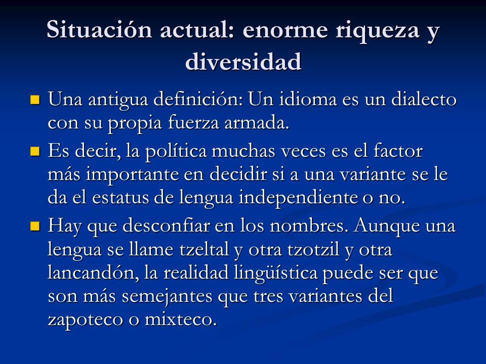 Situación actual: enorme riqueza y diversidad Una antigua definición: Un idioma es un dialecto con su propia fuerza armada.