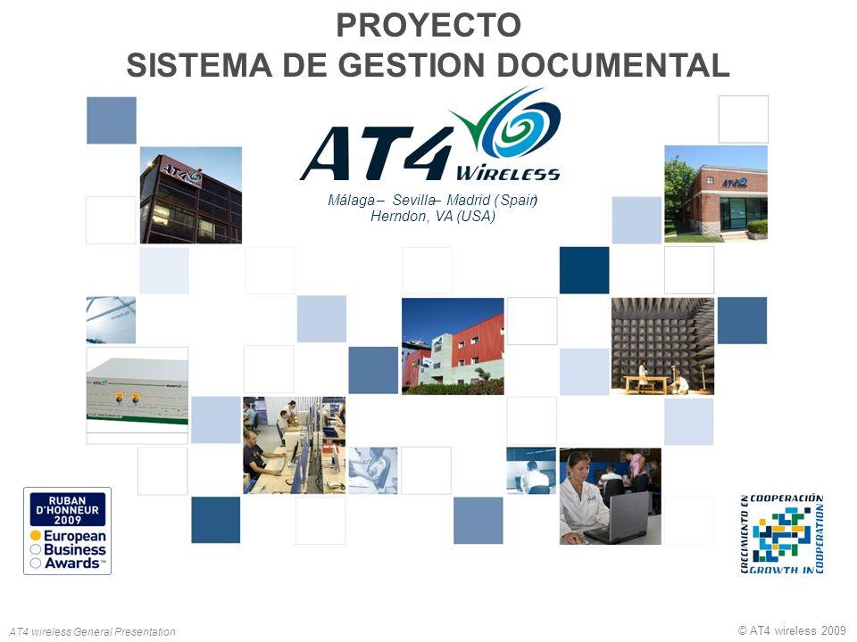 AT4 wireless General Presentation © AT4 wireless 2009 PROYECTO SISTEMA DE GESTION DOCUMENTAL Málaga–Sevilla–Madrid (Spain) Herndon, VA (USA)